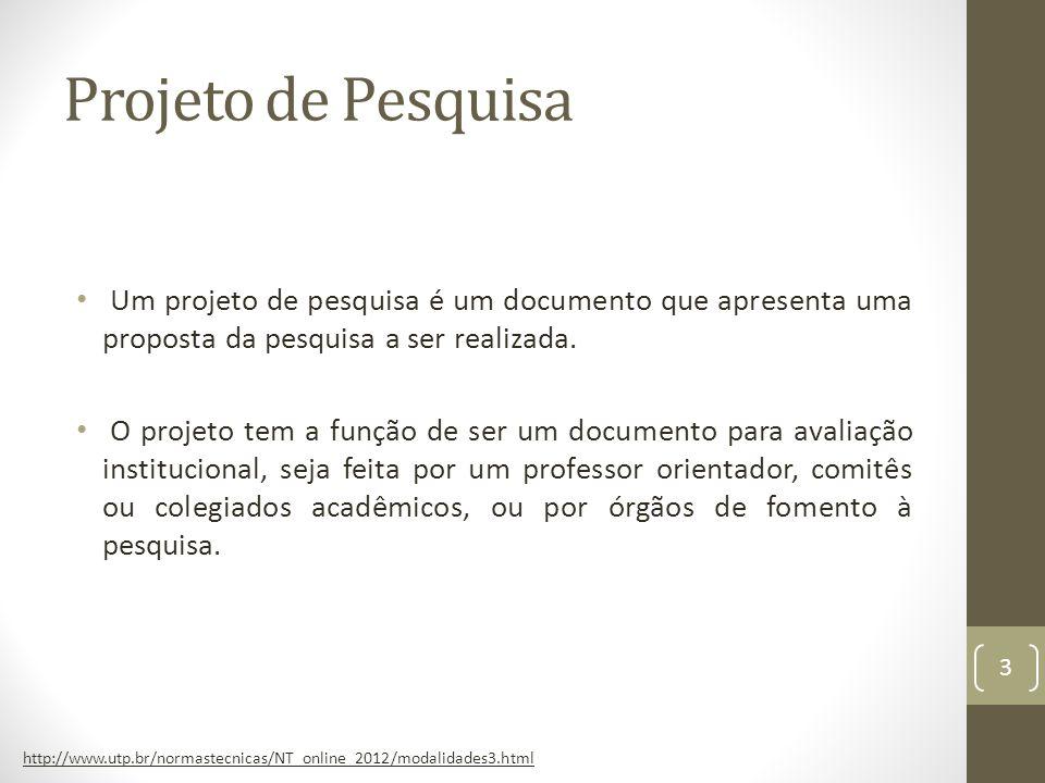 Projeto de Pesquisa Um projeto de pesquisa é um documento que apresenta uma proposta da pesquisa a ser realizada.