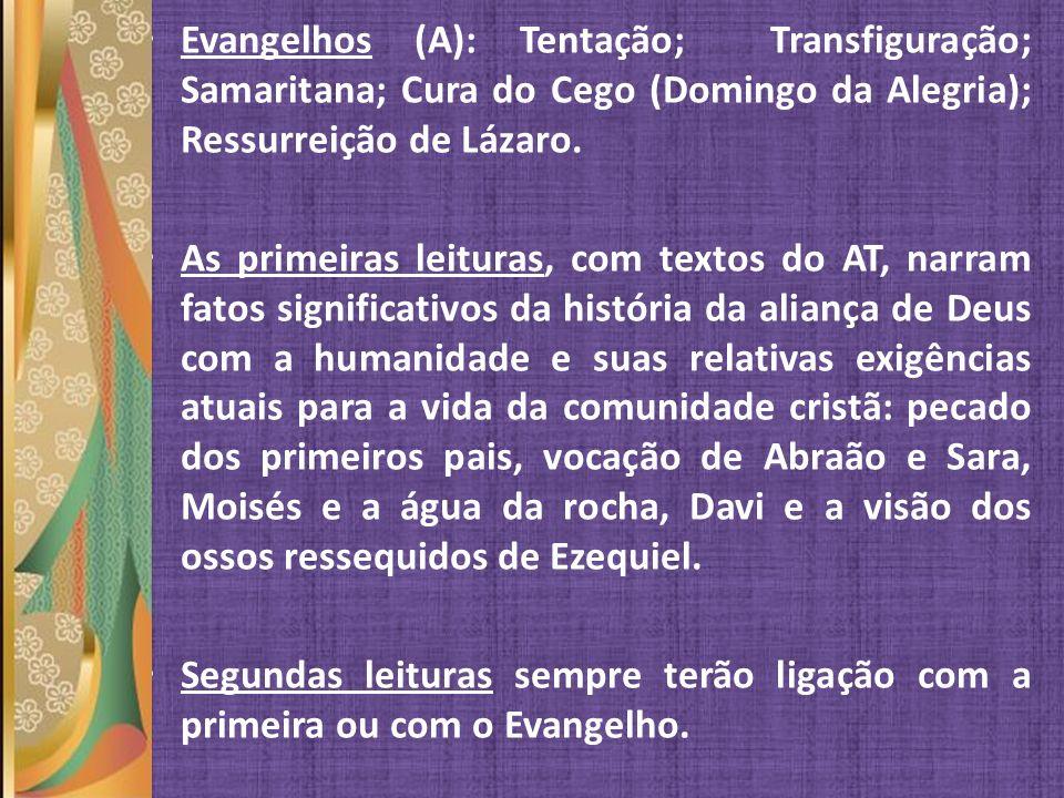 Evangelhos (A): Tentação; Transfiguração; Samaritana; Cura do Cego (Domingo da Alegria); Ressurreição de Lázaro. As primeiras leituras, com textos do