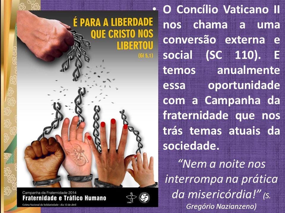 O Concílio Vaticano II nos chama a uma conversão externa e social (SC 110). E temos anualmente essa oportunidade com a Campanha da fraternidade que no