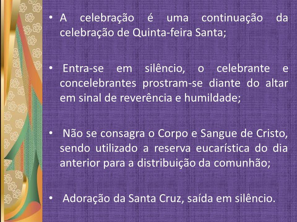A celebração é uma continuação da celebração de Quinta-feira Santa; Entra-se em silêncio, o celebrante e concelebrantes prostram-se diante do altar em