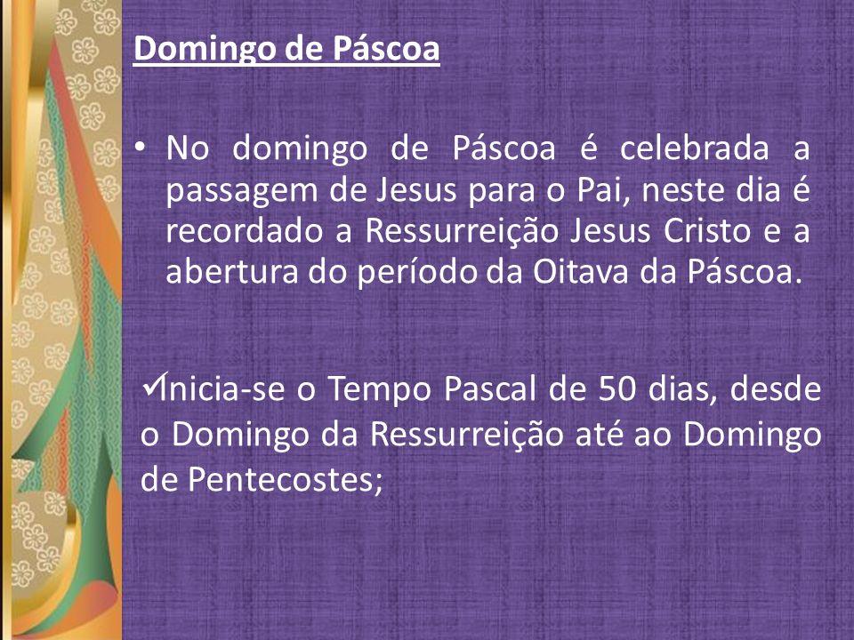 Domingo de Páscoa No domingo de Páscoa é celebrada a passagem de Jesus para o Pai, neste dia é recordado a Ressurreição Jesus Cristo e a abertura do p