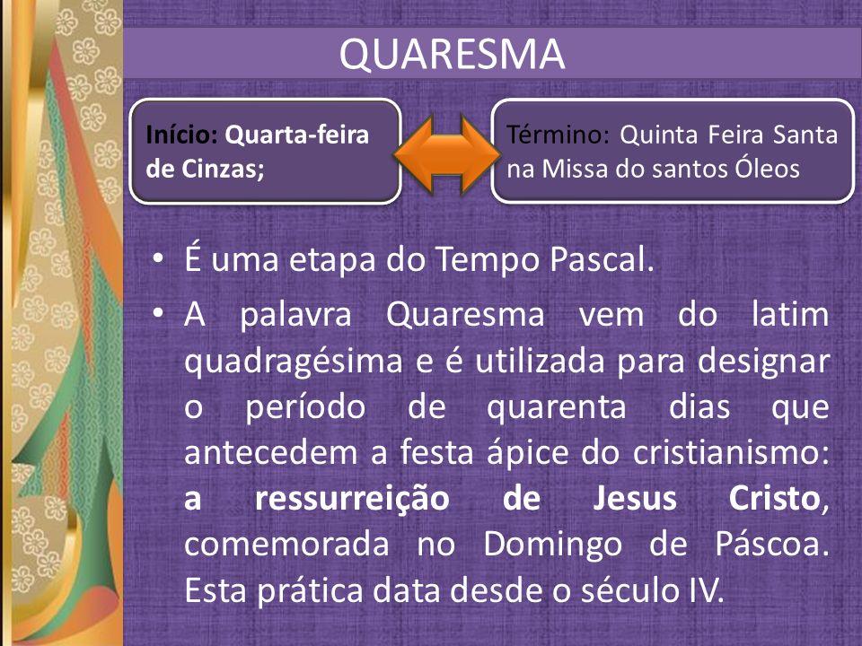 QUARESMA É uma etapa do Tempo Pascal. A palavra Quaresma vem do latim quadragésima e é utilizada para designar o período de quarenta dias que antecede