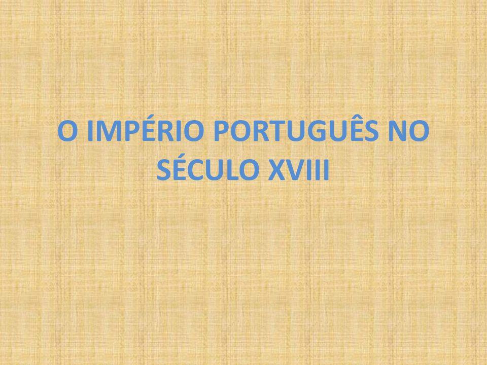 O IMPÉRIO PORTUGUÊS NO SÉCULO XVIII