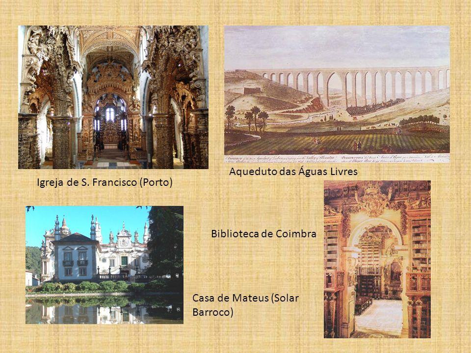 Igreja de S. Francisco (Porto) Biblioteca de Coimbra Aqueduto das Águas Livres Casa de Mateus (Solar Barroco)