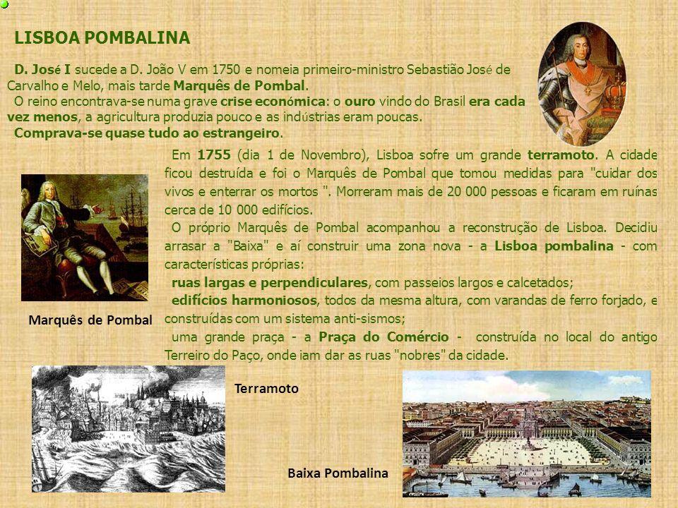 LISBOA POMBALINA D. Jos é I sucede a D. João V em 1750 e nomeia primeiro-ministro Sebastião Jos é de Carvalho e Melo, mais tarde Marquês de Pombal. O