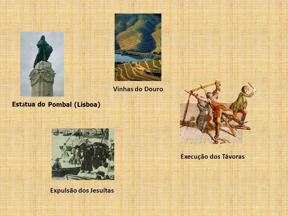 Est á tua do Pombal (Lisboa) Vinhas do Douro Execução dos Távoras Expulsão dos Jesuítas