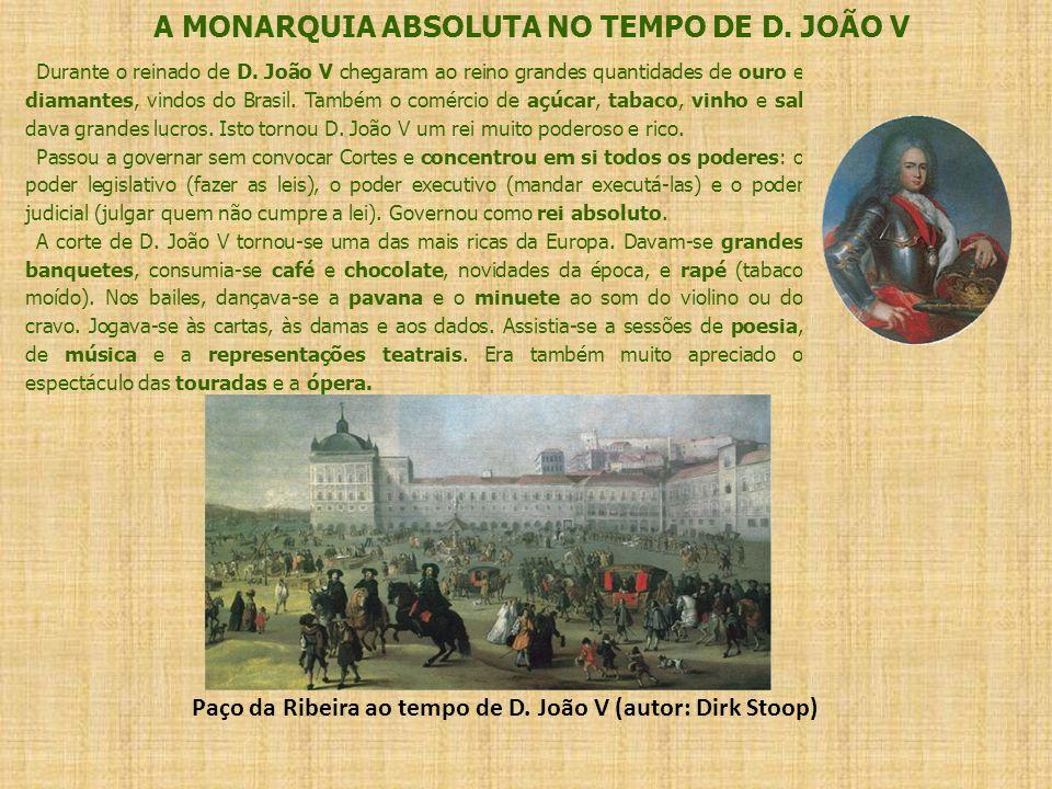 Durante o reinado de D. João V chegaram ao reino grandes quantidades de ouro e diamantes, vindos do Brasil. Também o comércio de açúcar, tabaco, vinho