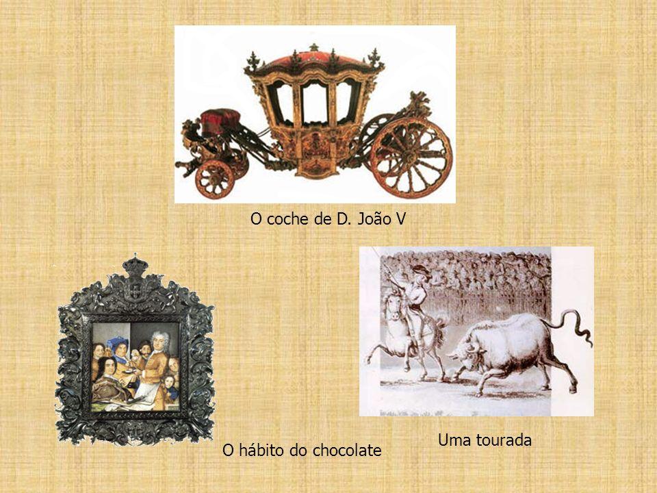 O coche de D. João V Uma tourada O hábito do chocolate