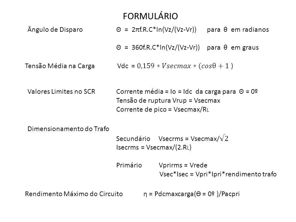 FORMULÁRIO Ângulo de Disparo Θ = 2πf.R.C*ln(Vz/(Vz-Vr)) para θ em radianos Θ = 360f.R.C*ln(Vz/(Vz-Vr)) para θ em graus Valores Limites no SCRCorrente