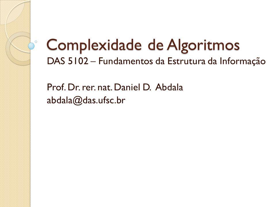 Objetivos Introduzir o conceito de análise de algoritmos; Introduzir o conceito de complexidade assintótica; Explicar via exemplos como medir a complexidade de algoritmos; Explicar o conceito de complexidade média de melhor e de pior caso.