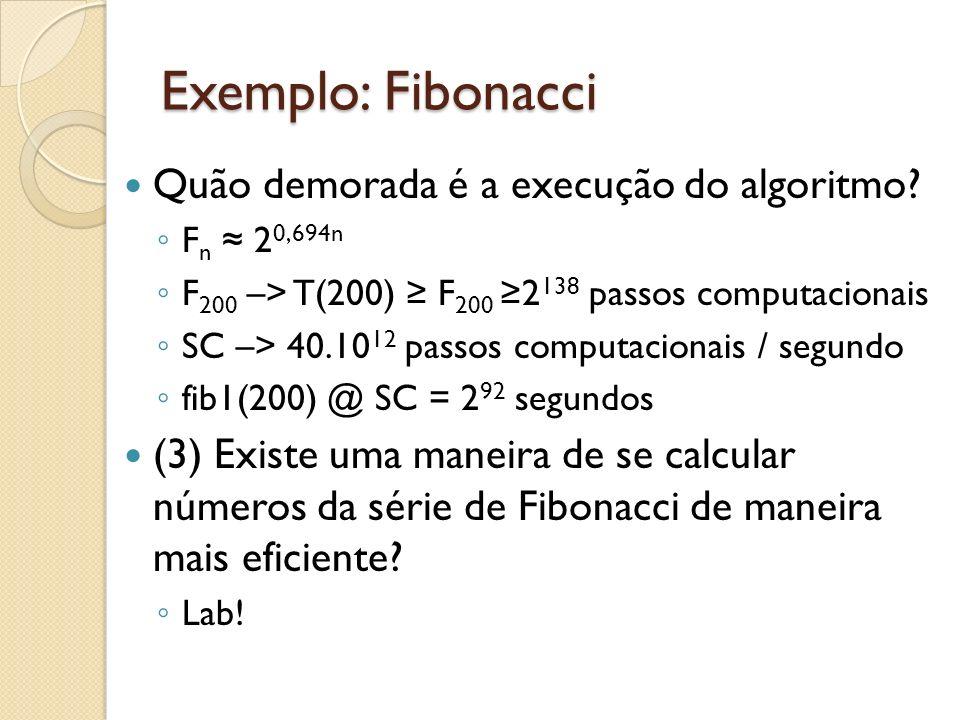 Exemplo: Fibonacci Quão demorada é a execução do algoritmo? F n 2 0,694n F 200 –> T(200) F 200 2 138 passos computacionais SC –> 40.10 12 passos compu