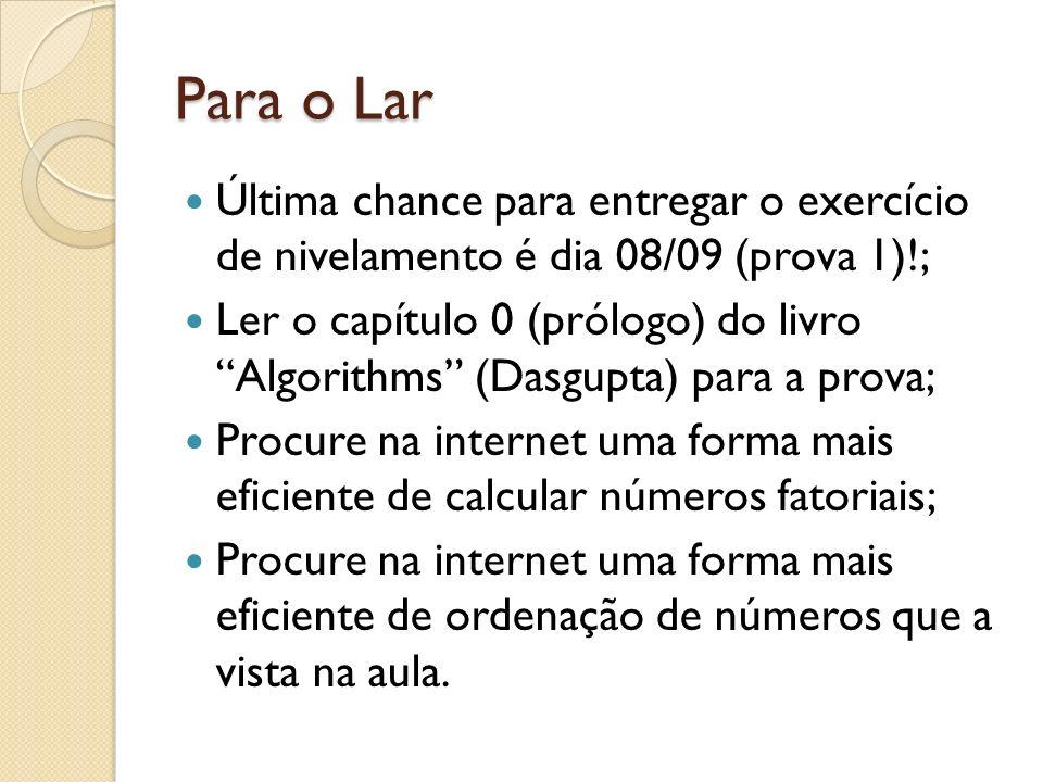 Para o Lar Última chance para entregar o exercício de nivelamento é dia 08/09 (prova 1)!; Ler o capítulo 0 (prólogo) do livro Algorithms (Dasgupta) pa