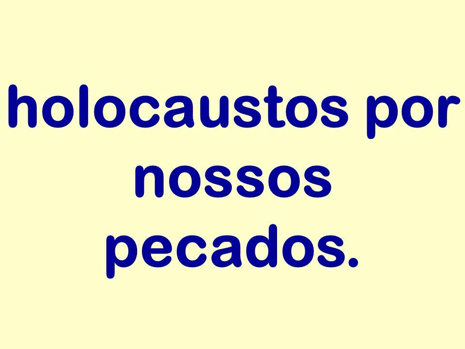 holocaustos por nossos pecados.
