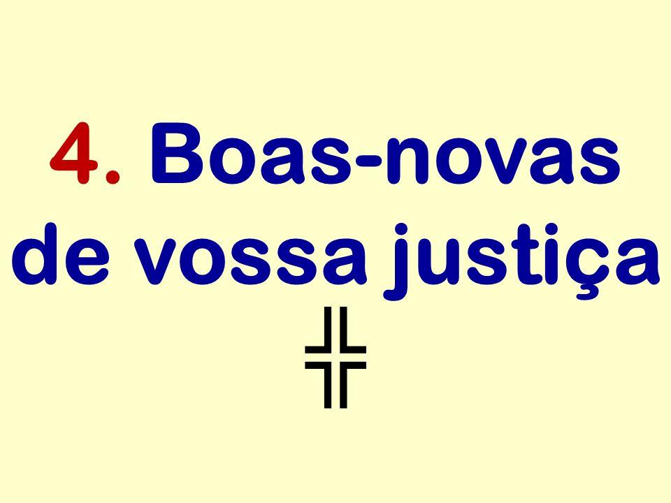4. Boas-novas de vossa justiça
