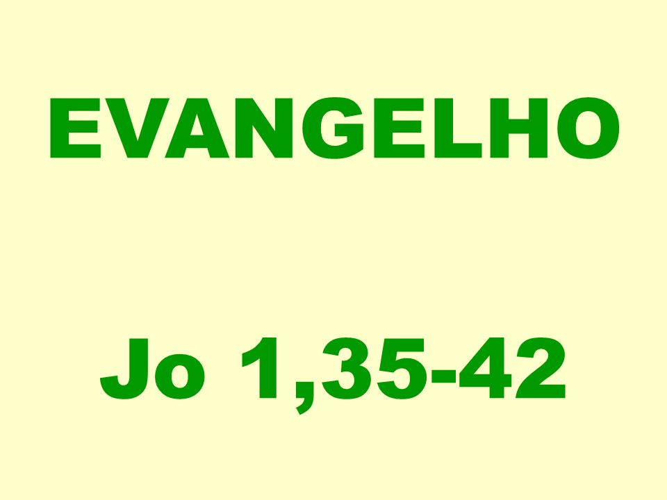 EVANGELHO Jo 1,35-42
