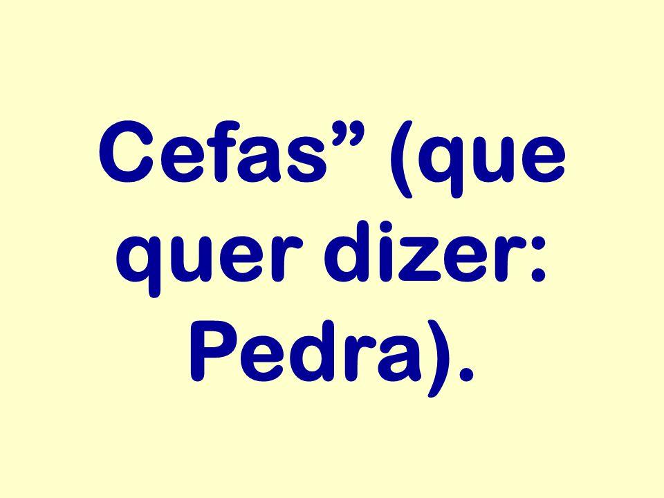 Cefas (que quer dizer: Pedra).