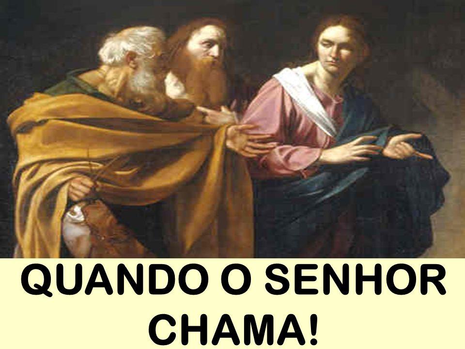 QUANDO O SENHOR CHAMA!