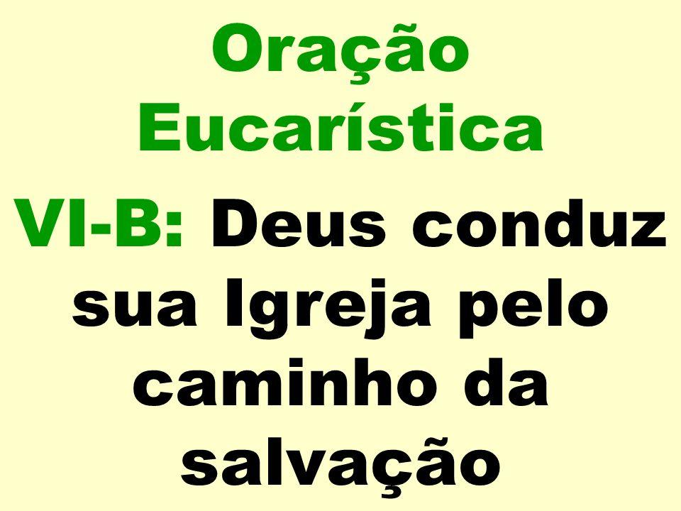 Oração Eucarística VI-B: Deus conduz sua Igreja pelo caminho da salvação