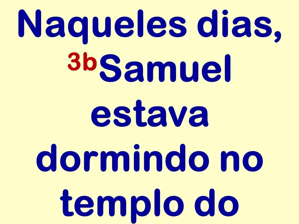 Naqueles dias, 3b Samuel estava dormindo no templo do