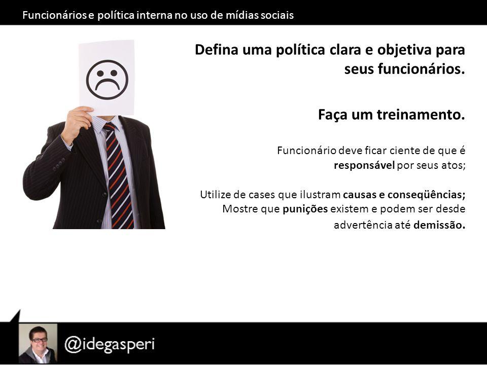 Funcionários e política interna no uso de mídias sociais Defina uma política clara e objetiva para seus funcionários.