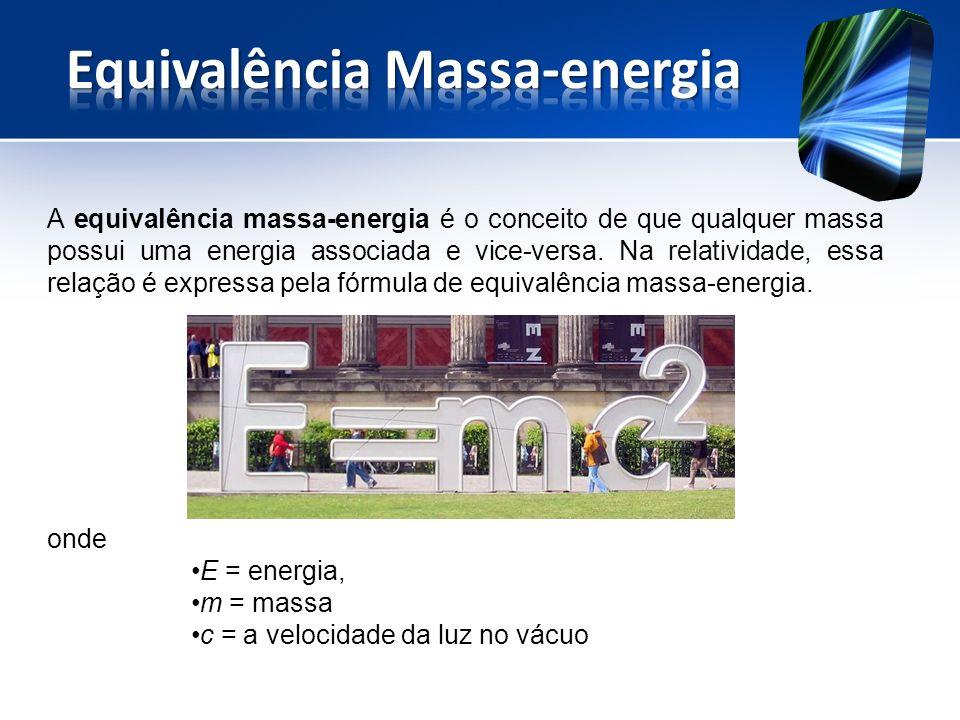 A equivalência massa-energia é o conceito de que qualquer massa possui uma energia associada e vice-versa.
