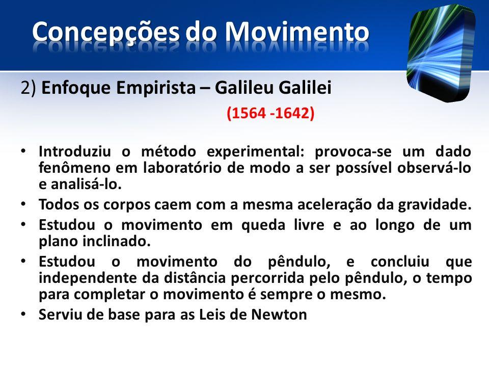2) Enfoque Empirista – Galileu Galilei (1564 -1642) Introduziu o método experimental: provoca-se um dado fenômeno em laboratório de modo a ser possível observá-lo e analisá-lo.