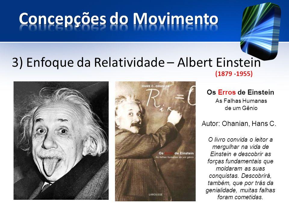 3) Enfoque da Relatividade – Albert Einstein Os Erros de Einstein As Falhas Humanas de um Gênio Autor: Ohanian, Hans C.