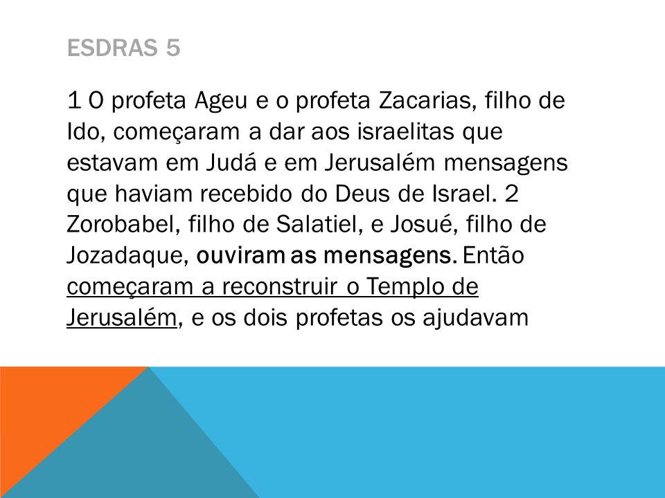ESDRAS 5 1 O profeta Ageu e o profeta Zacarias, filho de Ido, começaram a dar aos israelitas que estavam em Judá e em Jerusalém mensagens que haviam r