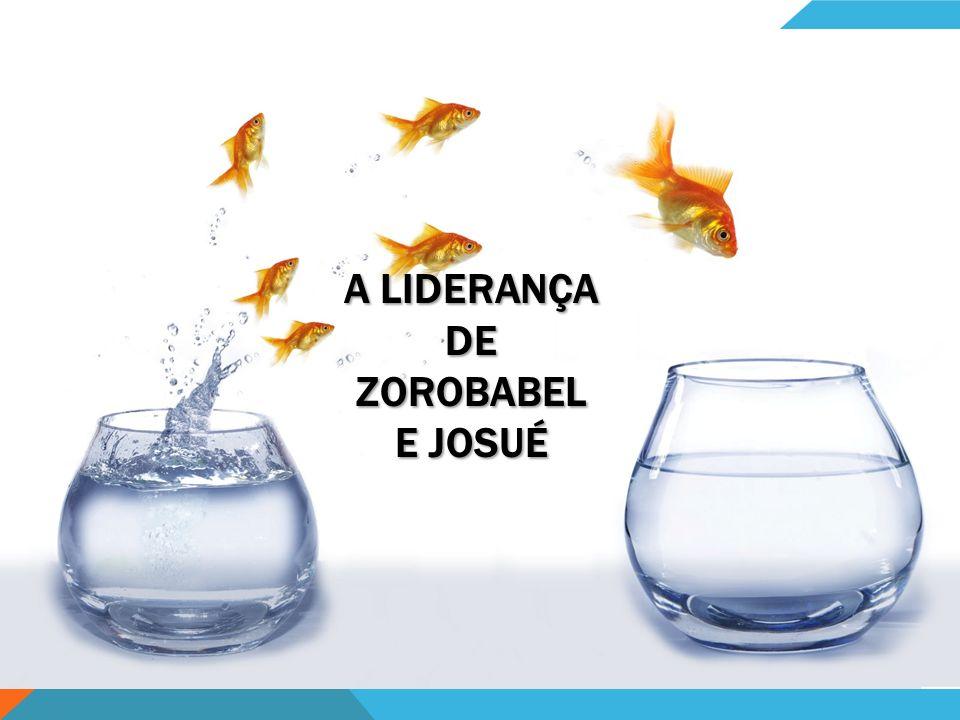 A LIDERANÇA DE ZOROBABEL E JOSUÉ
