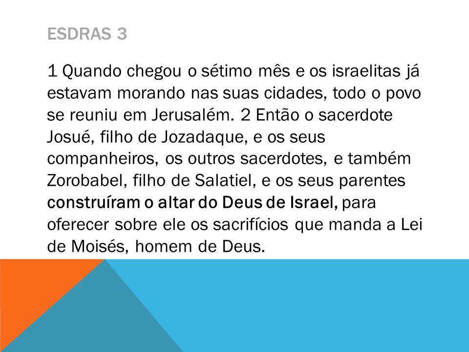ESDRAS 3 1 Quando chegou o sétimo mês e os israelitas já estavam morando nas suas cidades, todo o povo se reuniu em Jerusalém. 2 Então o sacerdote Jos