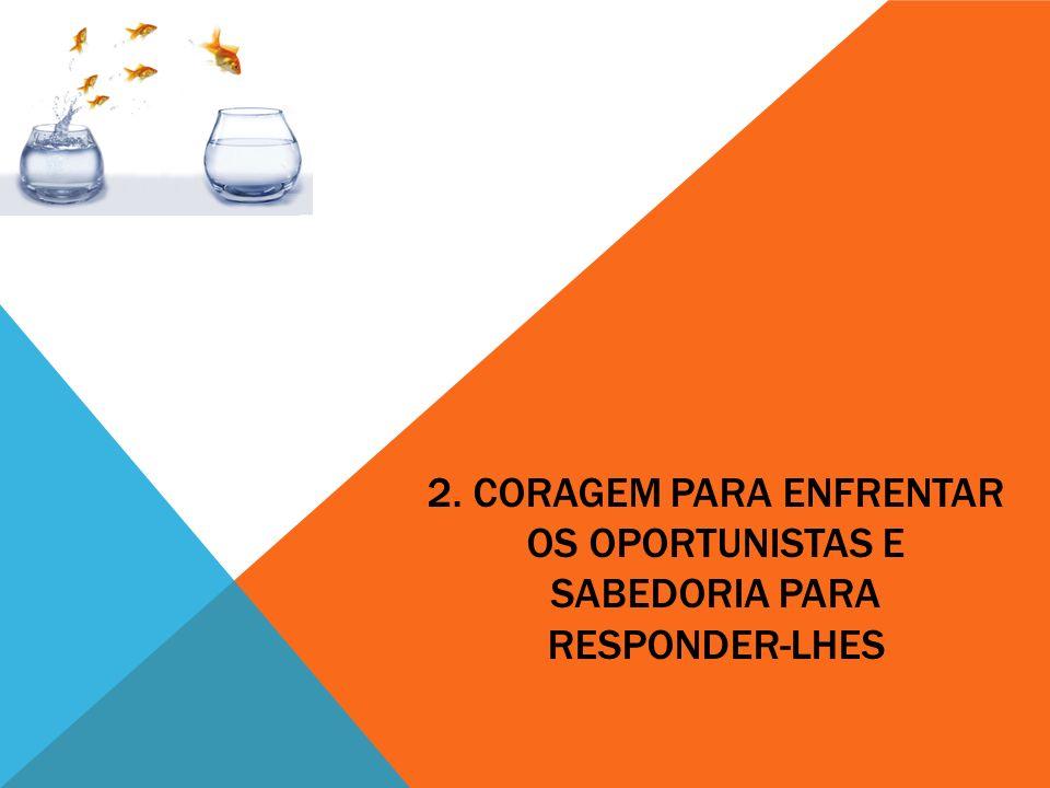 2. CORAGEM PARA ENFRENTAR OS OPORTUNISTAS E SABEDORIA PARA RESPONDER-LHES