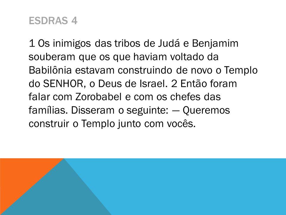 ESDRAS 4 1 Os inimigos das tribos de Judá e Benjamim souberam que os que haviam voltado da Babilônia estavam construindo de novo o Templo do SENHOR, o