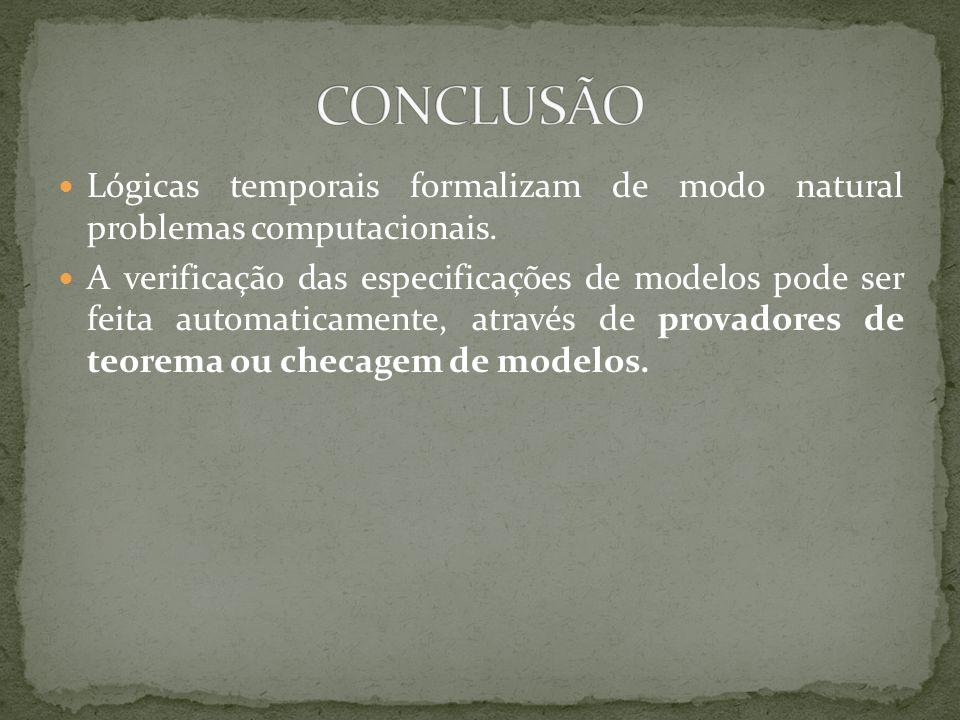 Lógicas temporais formalizam de modo natural problemas computacionais. A verificação das especificações de modelos pode ser feita automaticamente, atr