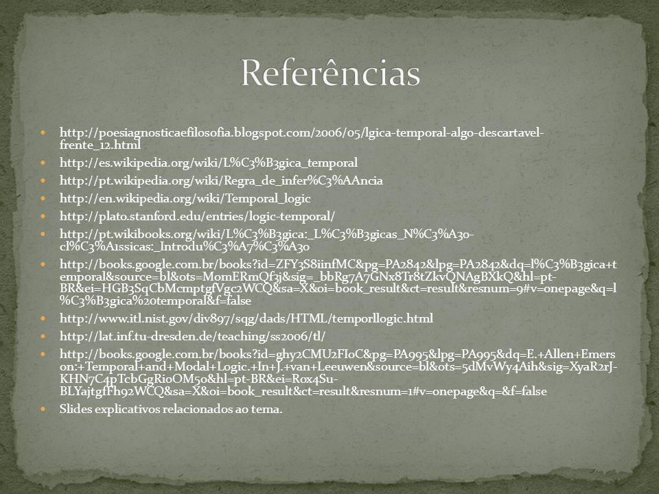 http://poesiagnosticaefilosofia.blogspot.com/2006/05/lgica-temporal-algo-descartavel- frente_12.html http://es.wikipedia.org/wiki/L%C3%B3gica_temporal