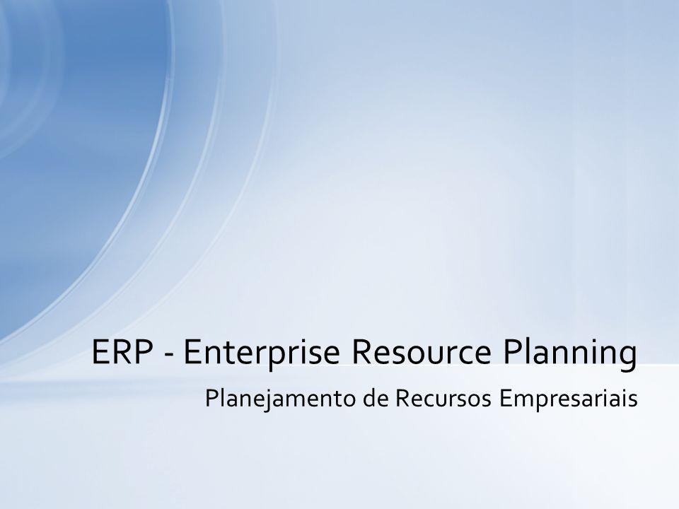 Planejamento de Recursos Empresariais ERP - Enterprise Resource Planning