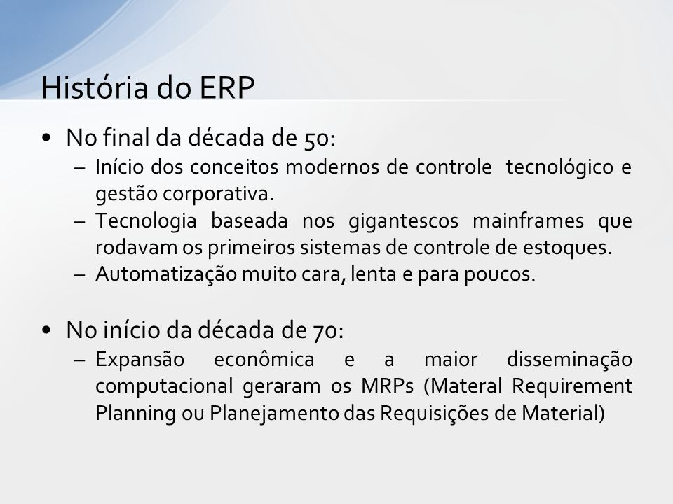 No final da década de 50: –Início dos conceitos modernos de controle tecnológico e gestão corporativa.