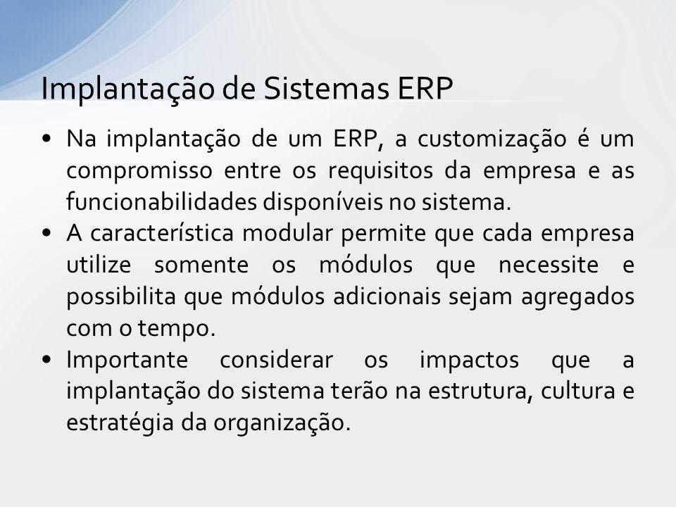Na implantação de um ERP, a customização é um compromisso entre os requisitos da empresa e as funcionabilidades disponíveis no sistema.