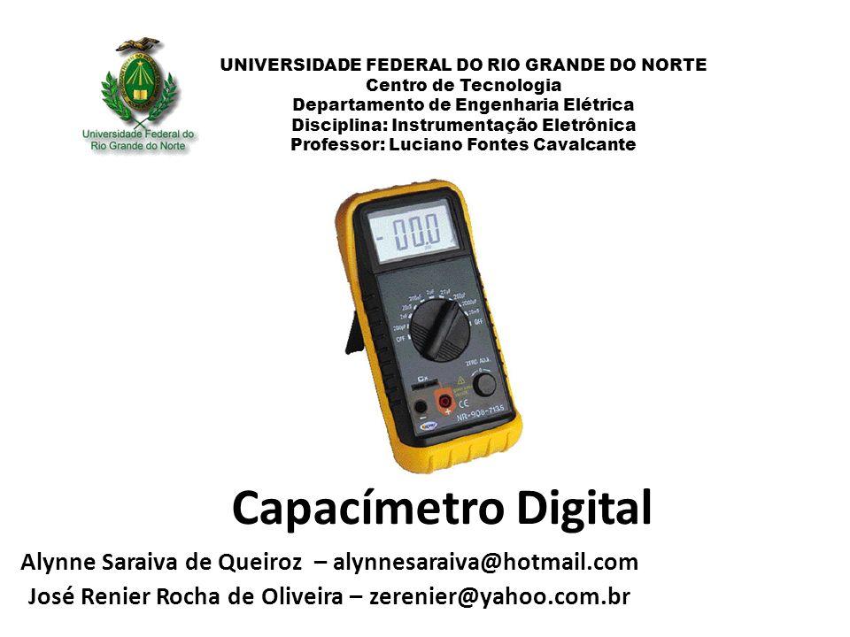 Capacímetro Digital Alynne Saraiva de Queiroz – alynnesaraiva@hotmail.com José Renier Rocha de Oliveira – zerenier@yahoo.com.br UNIVERSIDADE FEDERAL D