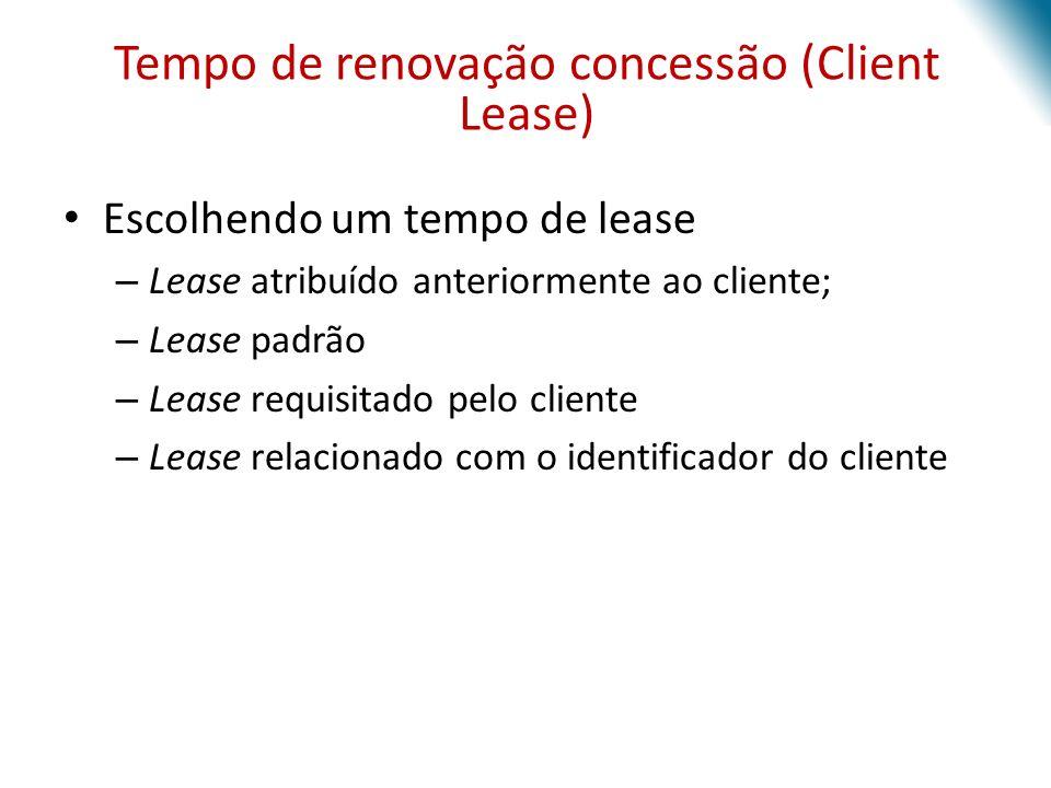 Escolhendo um tempo de lease – Lease atribuído anteriormente ao cliente; – Lease padrão – Lease requisitado pelo cliente – Lease relacionado com o ide