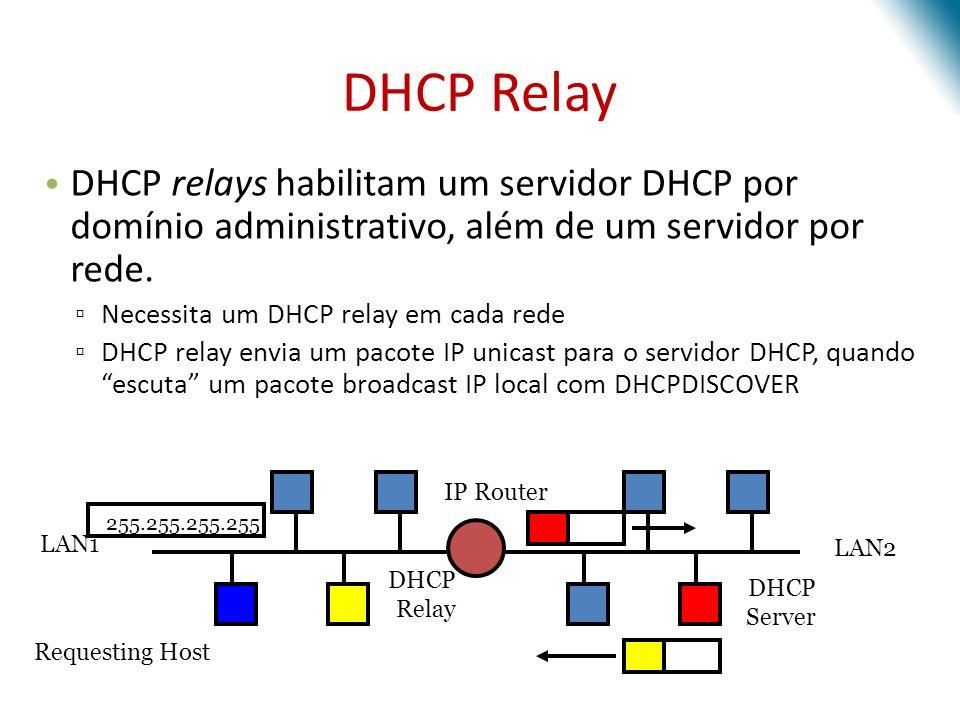 DHCP relays habilitam um servidor DHCP por domínio administrativo, além de um servidor por rede. Necessita um DHCP relay em cada rede DHCP relay envia
