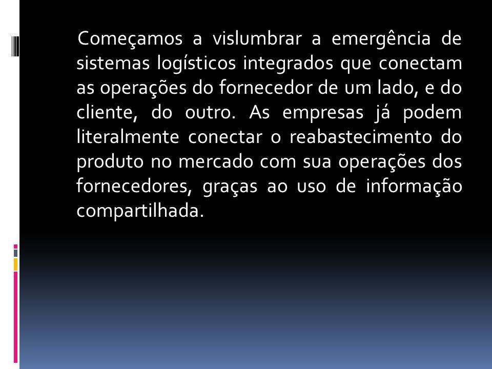 Começamos a vislumbrar a emergência de sistemas logísticos integrados que conectam as operações do fornecedor de um lado, e do cliente, do outro.