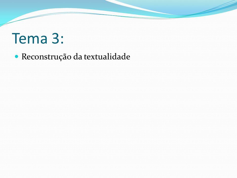 Tema 3: Reconstrução da textualidade