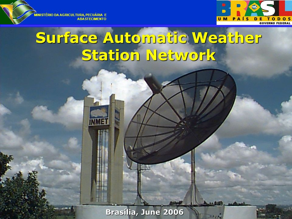 CHALLENGE Monitoring the weather conditions To establish an minimal observation network, spaced over a 1 by 1 degree resolution, to monitor the Brazilian territory.