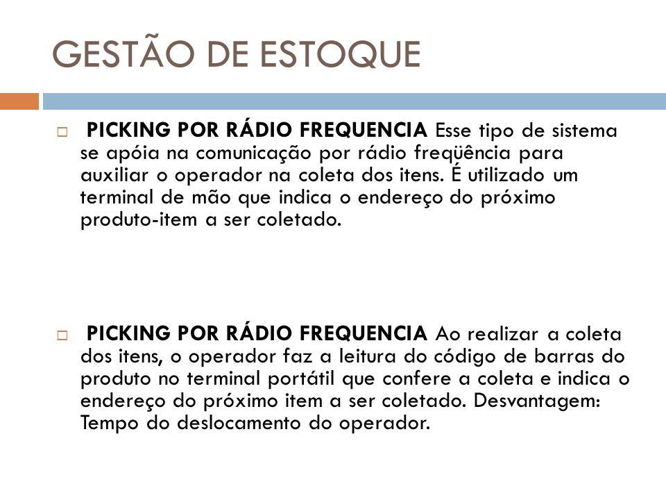 GESTÃO DE ESTOQUE PICKING POR RÁDIO FREQUENCIA Esse tipo de sistema se apóia na comunicação por rádio freqüência para auxiliar o operador na coleta dos itens.