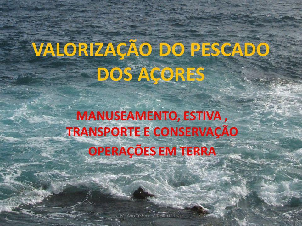 VALORIZAÇÃO DO PESCADO DOS AÇORES MANUSEAMENTO, ESTIVA, TRANSPORTE E CONSERVAÇÃO OPERAÇÕES EM TERRA 1M. Abreu Dias - Alicontrol Lda.