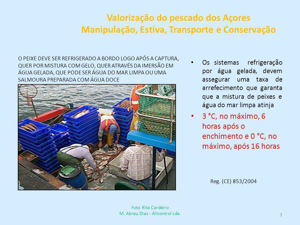 Valorização do pescado dos Açores Manipulação, Estiva, Transporte e Conservação Os sistemas refrigeração por água gelada, devem assegurar uma taxa de