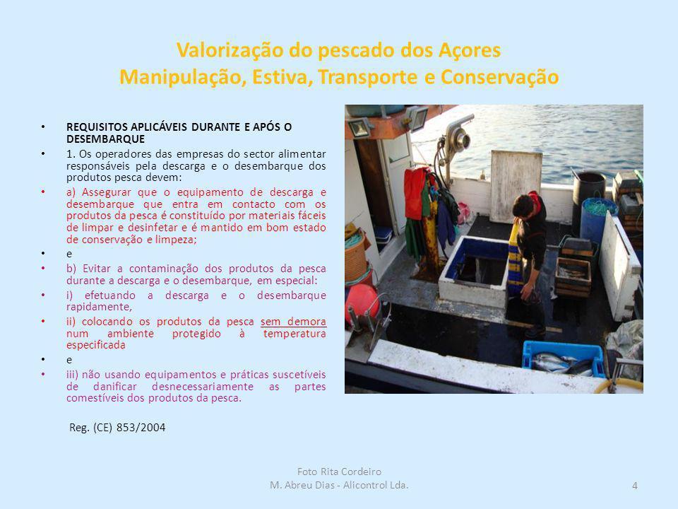 Valorização do pescado dos Açores Manipulação, Estiva, Transporte e Conservação REQUISITOS APLICÁVEIS DURANTE E APÓS O DESEMBARQUE 1. Os operadores da