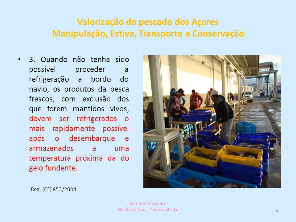 Valorização do pescado dos Açores Manipulação, Estiva, Transporte e Conservação 3. Quando não tenha sido possível proceder à refrigeração a bordo do n