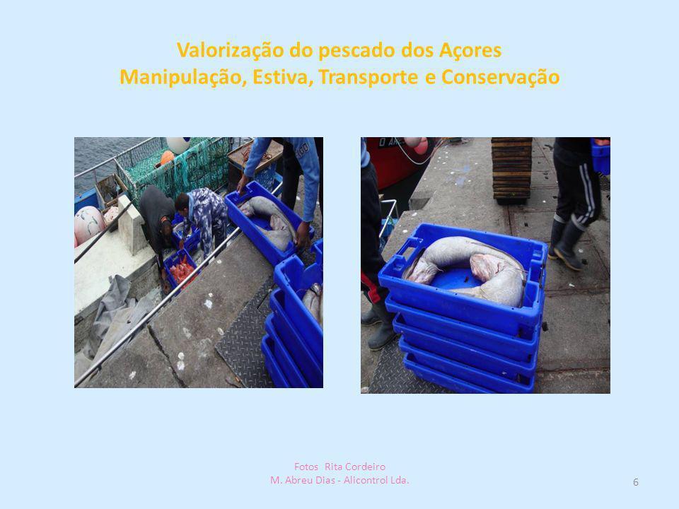 Valorização do pescado dos Açores Manipulação, Estiva, Transporte e Conservação 6 Fotos Rita Cordeiro M. Abreu Dias - Alicontrol Lda.
