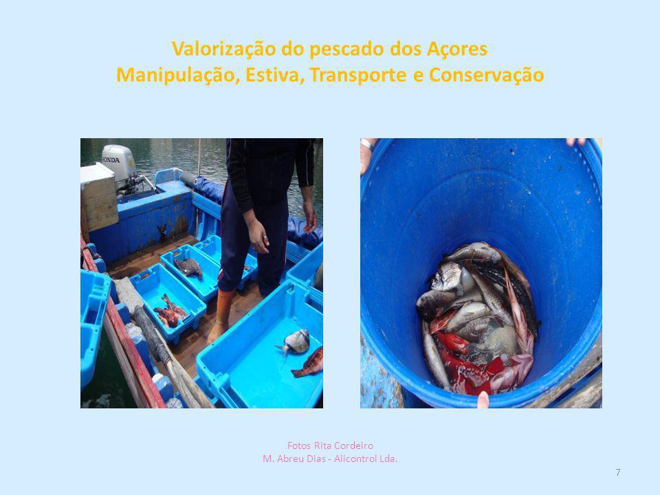Valorização do pescado dos Açores Manipulação, Estiva, Transporte e Conservação 7 Fotos Rita Cordeiro M. Abreu Dias - Alicontrol Lda.